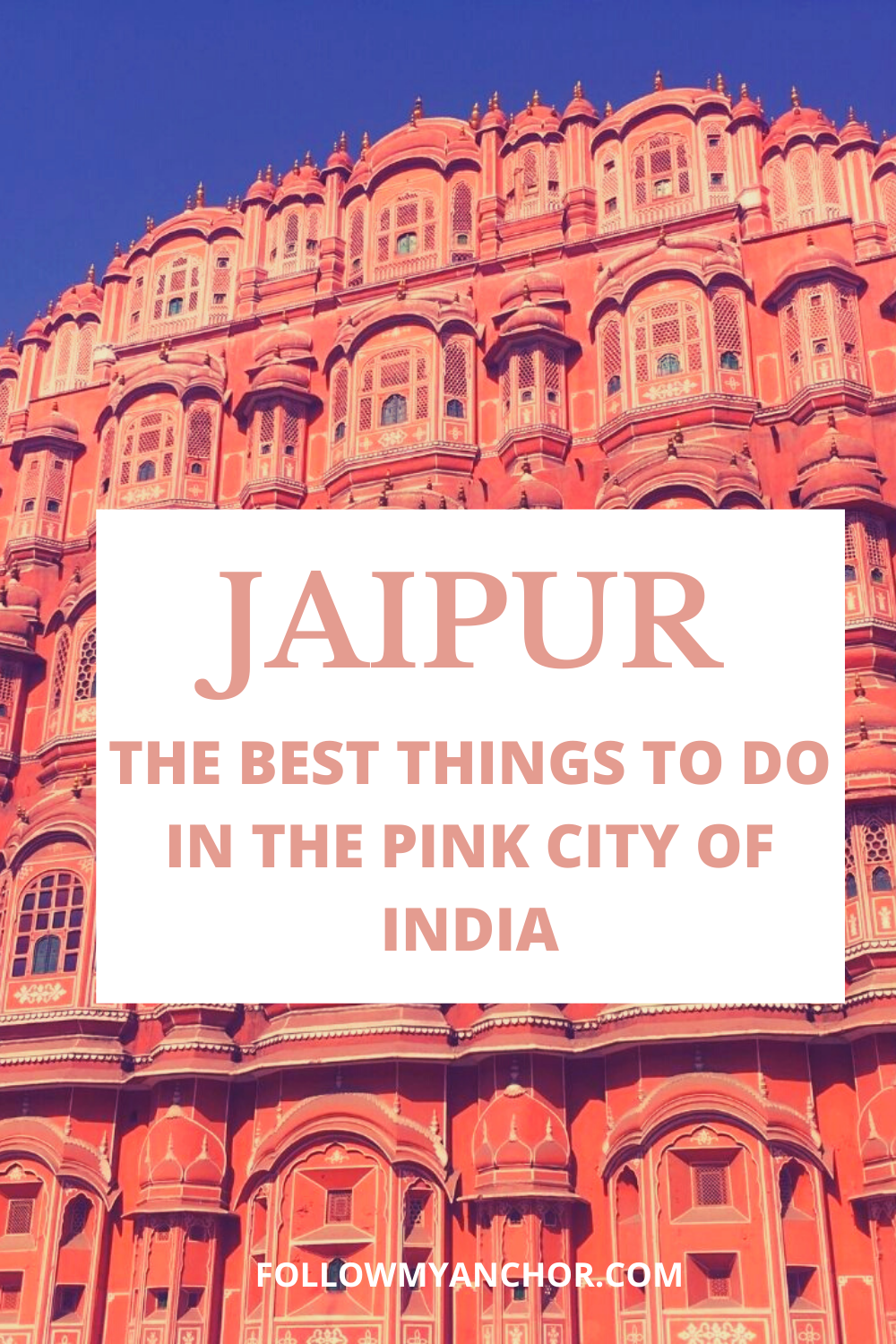 JAIPUR: THE BEST THINGS TO DO IN THE PINK CITY OF INDIA