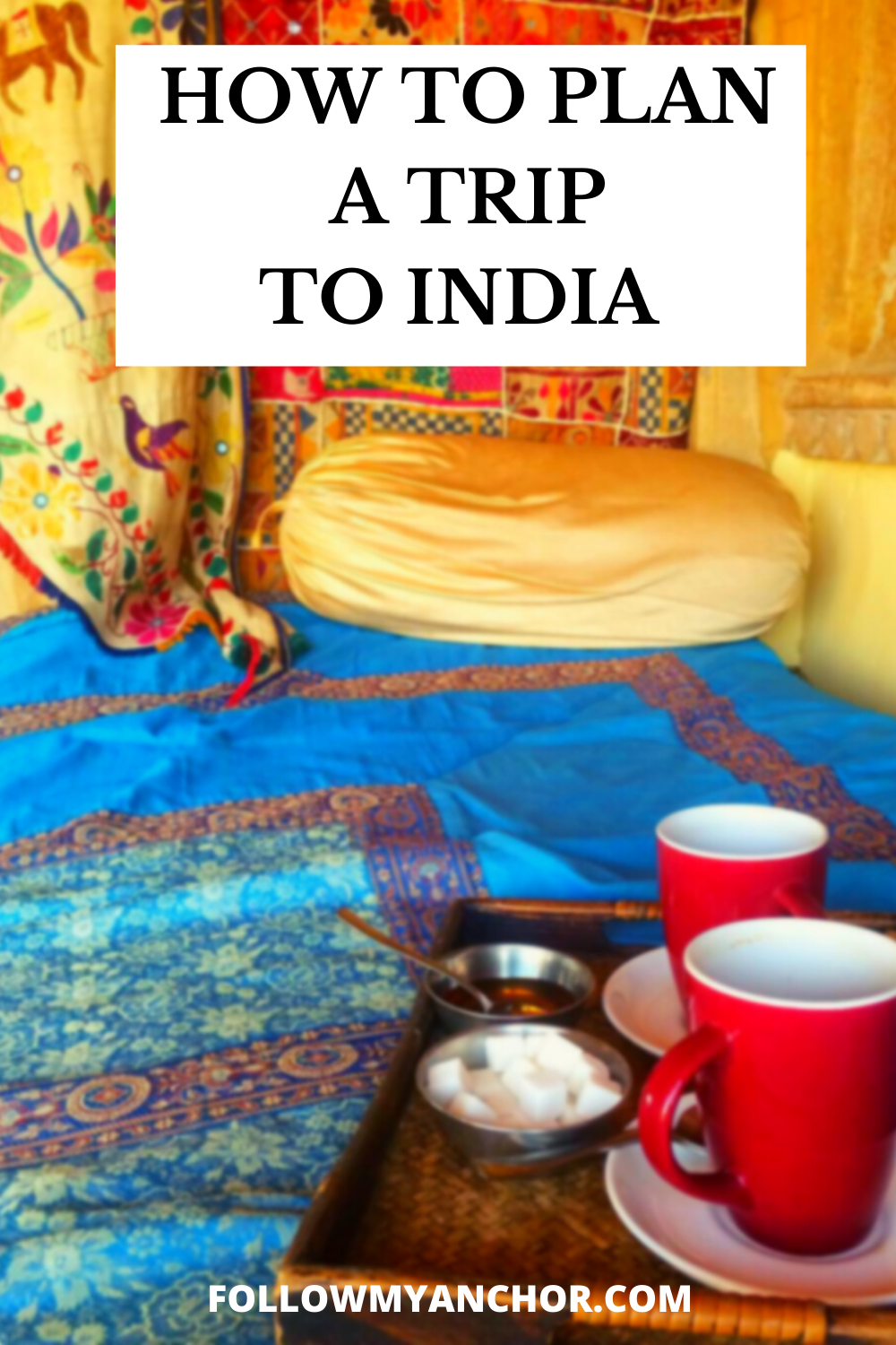 PLANNING A TRIP TO INDIA: THE ULTIMATE GUIDE FOR FIRST TIMERS